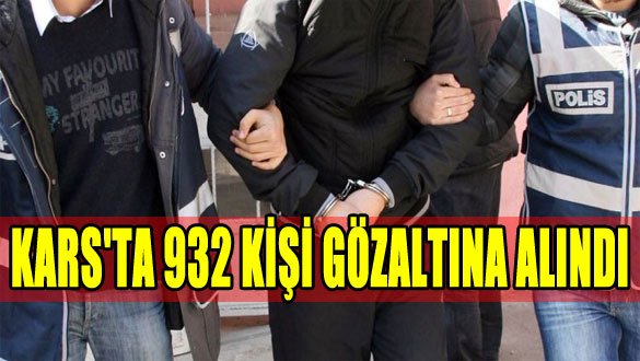 Kars'ta 932 Kişi Gözaltına Alındı