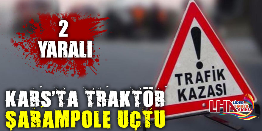 Kars'ta Traktör Şarampole Uçtu: 2 Yaralı