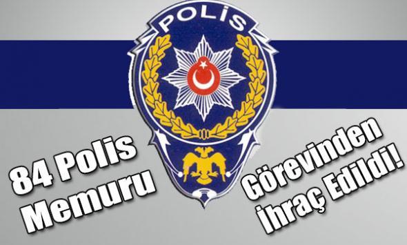 84 Polis Memuru Görevinden İhraç Edildi!