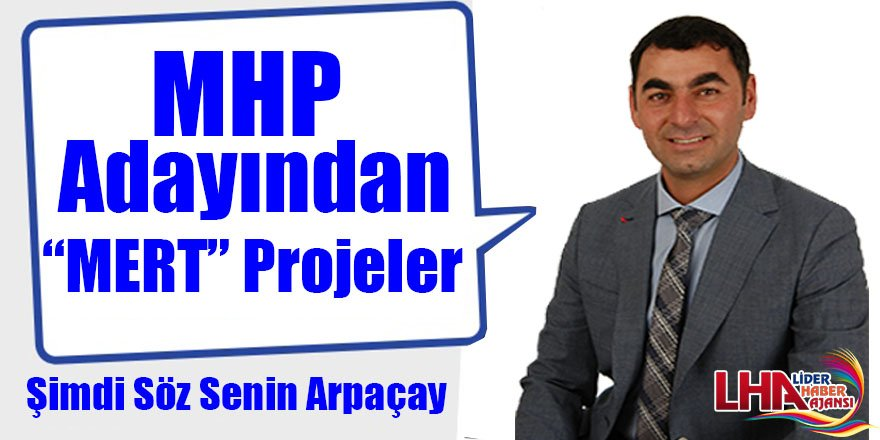 """MHP Adayından """"MERT"""" Projeler"""