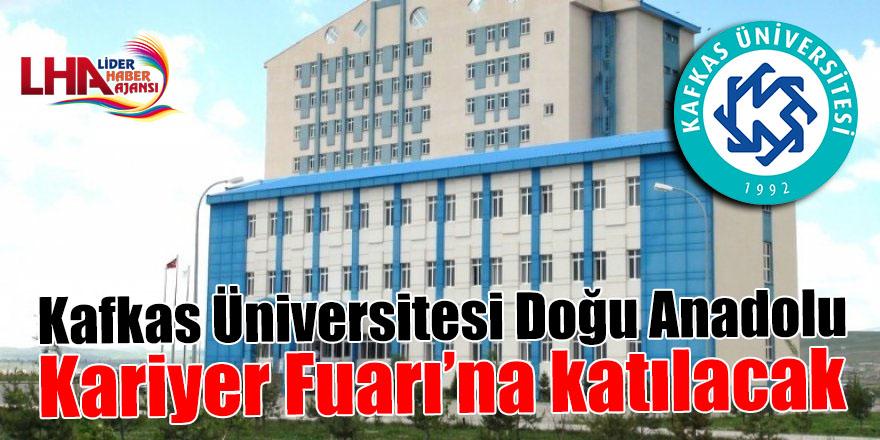 Kafkas Üniversitesi Doğu Anadolu Kariyer Fuarı'na katılacak