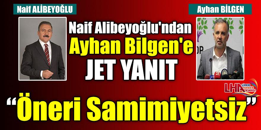 Naif Alibeyoğlu'ndan Ayhan Bilgen'e Jet Yanıt : Öneri Samimiyetsiz