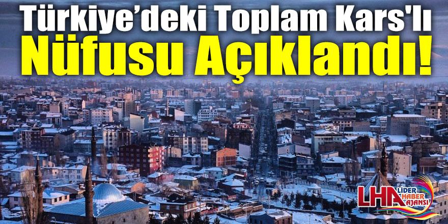 Türkiye'deki Toplam Kars'lı Nüfusu Açıklandı!