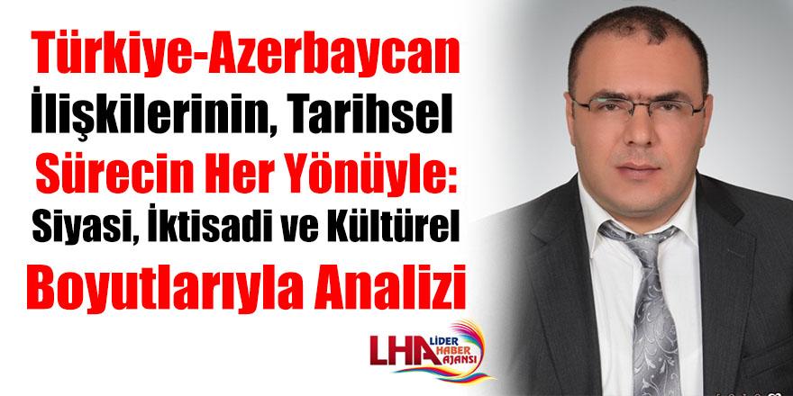 TÜRKİYE-AZERBAYCAN İLİŞKİLERİNİN, TARİHSEL SÜRECİN HER YÖNÜYLE: SİYASİ, İKTİSADİ VE KÜLTÜREL BOYUTLARIYLA ANALİZİ