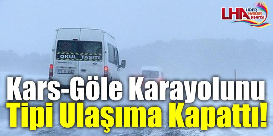 Kars-Göle Karayolunu Tipi Ulaşıma Kapattı!