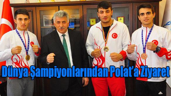 Dünya Şampiyonlarından Polat'a Ziyaret