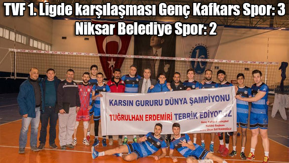 TVF 1. Ligde karşılaşması Genç Kafkars Spor: 3 Niksar Belediye Spor: 2