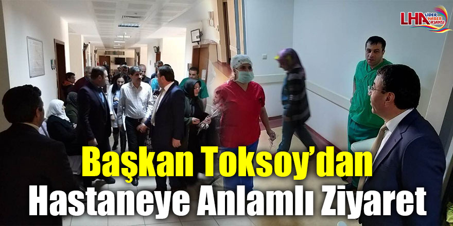 Başkan Toksoy'dan hastaneye anlamlı ziyaret