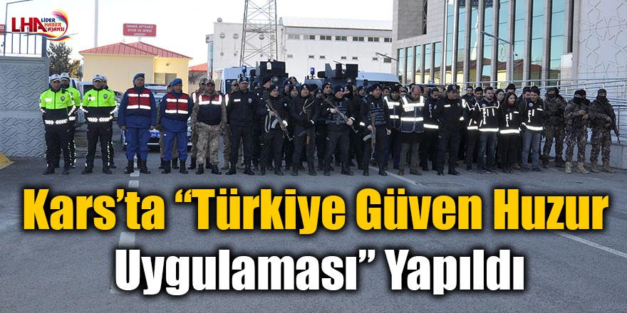 """Kars'ta """"Türkiye Güven Huzur Uygulaması"""" yapıldı"""