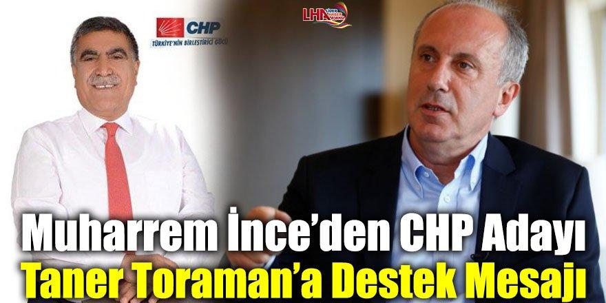 Muharrem İnce'den CHP Adayı Taner Toraman'a Destek