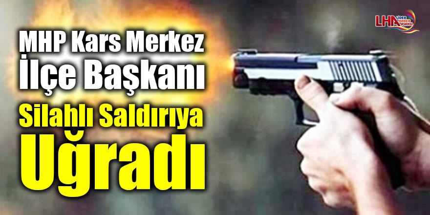 MHP Kars Merkez İlçe Başkanı Silahlı Saldırıya Uğradı