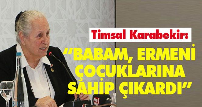 Timsal Karabekir: ´Babam Ermeni çocuklarına sahip çıkardı´