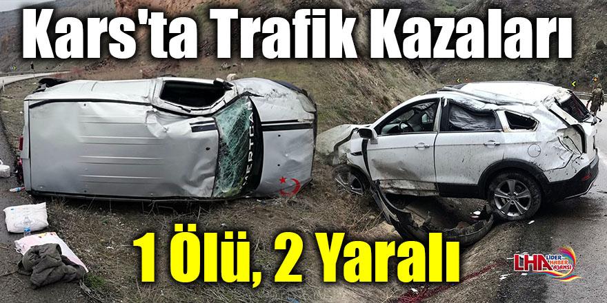 Kars'ta trafik kazaları: 1 ölü, 2 yaralı