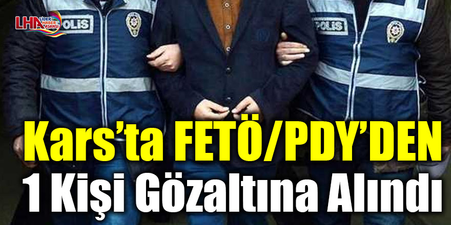 Kars'ta FETÖ/PDY'DEN 1 kişi gözaltına alındı