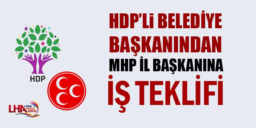 HDP'li Belediye Başkanından MHP İl Başkanına İş Teklifi