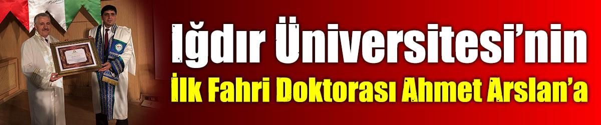 Iğdır Üniversitesinin İlk Fahri Doktorası Ahmet Arslan'a