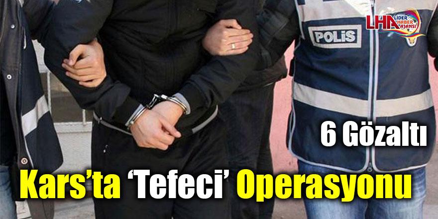 Karsta 'Tefeci' Operasyonu: 6 Gözaltı