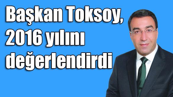 Başkan Toksoy, 2016 yılını değerlendirdi