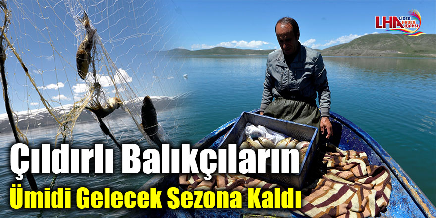 Çıldırlı balıkçıların ümidi gelecek sezona kaldı