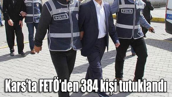 Kars'ta FETÖ'den 384 kişi tutuklandı