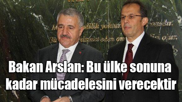 Bakan Arslan: Bu ülke sonuna kadar mücadelesini verecektir