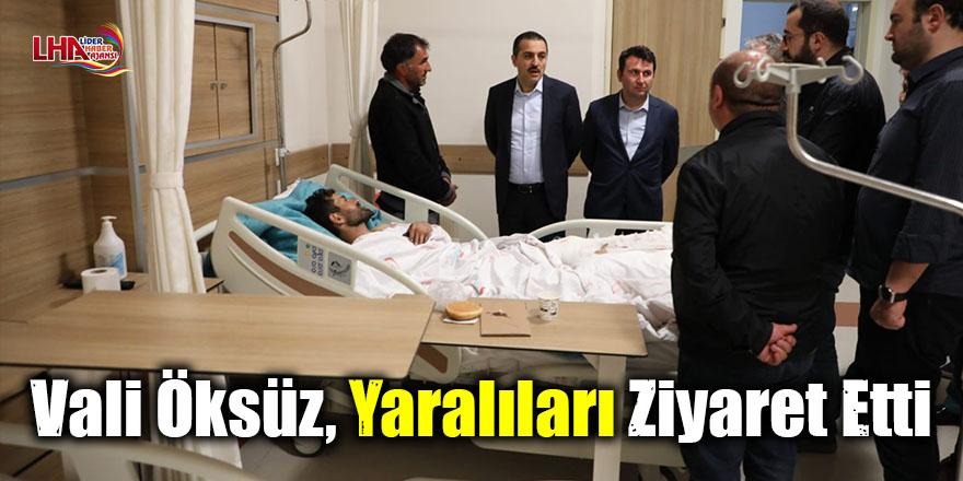 Vali Öksüz, yaralıları ziyaret etti