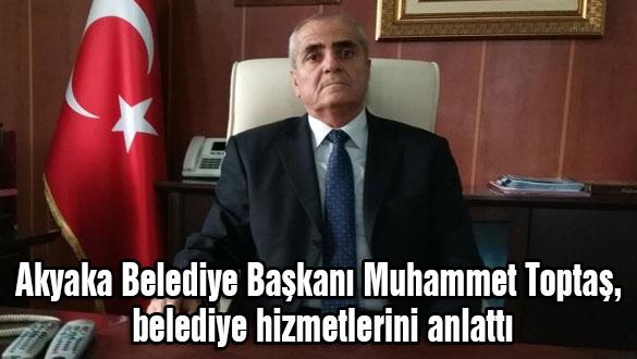 Akyaka Belediye Başkanı Muhammet Toptaş, belediye hizmetlerini anlattı