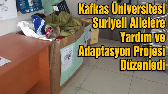 Kafkas Üniversitesi Suriyeli Ailelere Yardım ve Adaptasyon Projesi Düzenledi