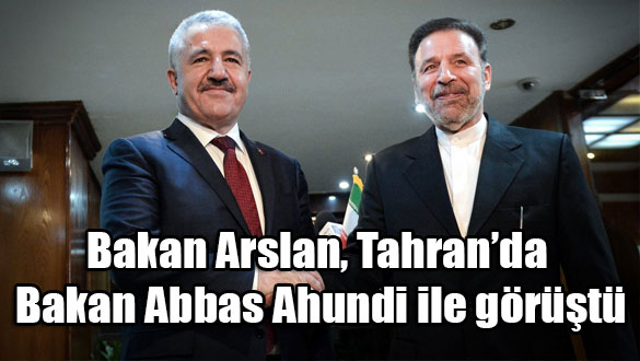 Bakan Arslan, Tahran'da Bakan Abbas Ahundi ile görüştü