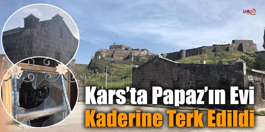 Kars'ta Papaz'ın Evi Kaderine Terk Edildi
