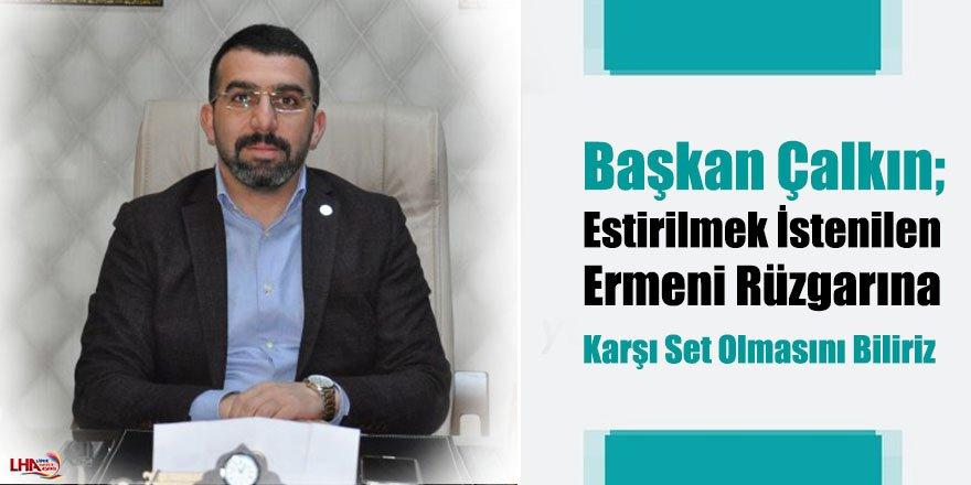"""Çalkın, """"Kars'ta Estirilmek İstenen Ermeni Rüzgarına Müsade Etmeyiz"""""""
