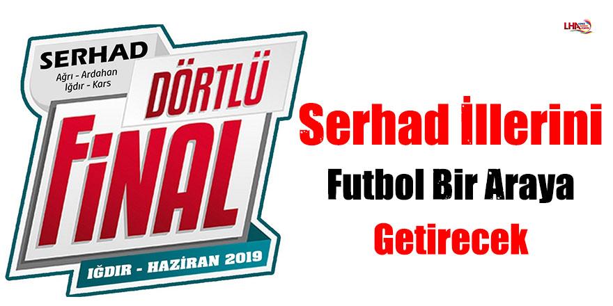 Serhad İllerini Futbol Bir Araya Getirecek