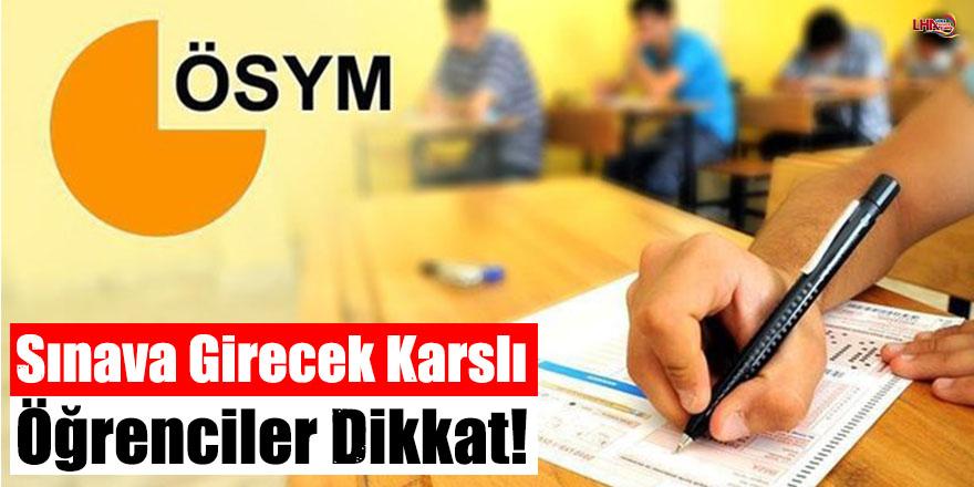 Sınava girecek Karslı öğrenciler dikkat!