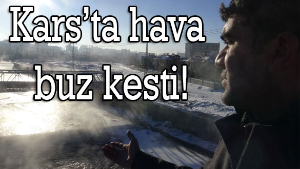 Kars'ta hava buz kesti!