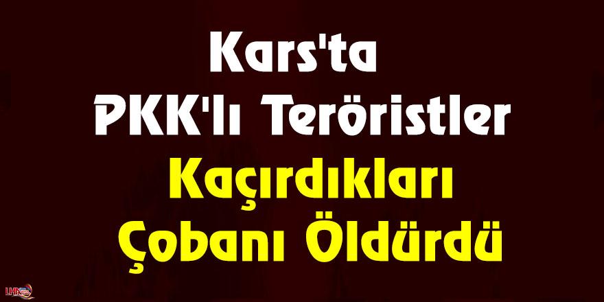 Kars'ta PKK'lı Teröristler Kaçırdıkları Çobanı Öldürdü