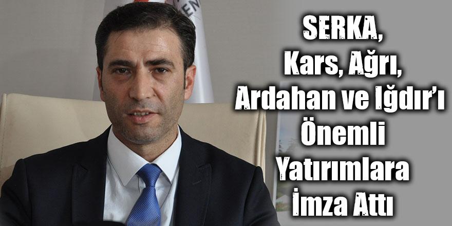 SERKA, Kars, Ağrı, Ardahan ve Iğdır'ı önemli yatırımlara imza attı