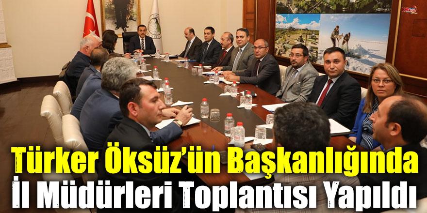 Türker Öksüz'ün Başkanlığında İl Müdürleri Toplantısı Yapıldı