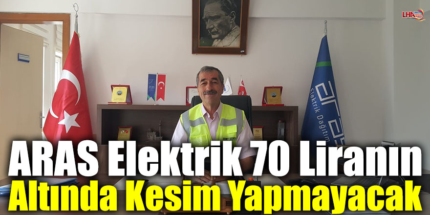 ARAS Elektrik 70 Liranın Altında Kesim Yapmayacak