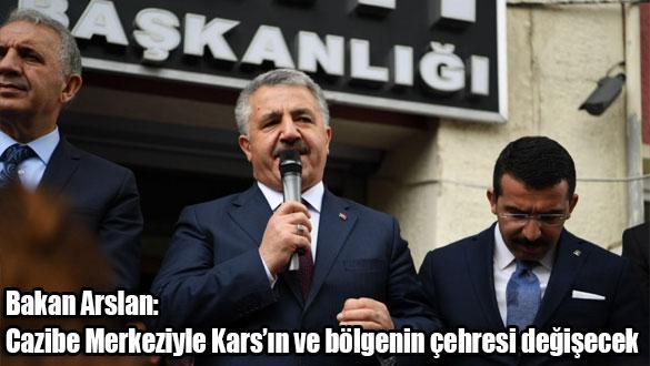 Bakan Arslan: Cazibe Merkeziyle Kars'ın ve bölgenin çehresi değişecek