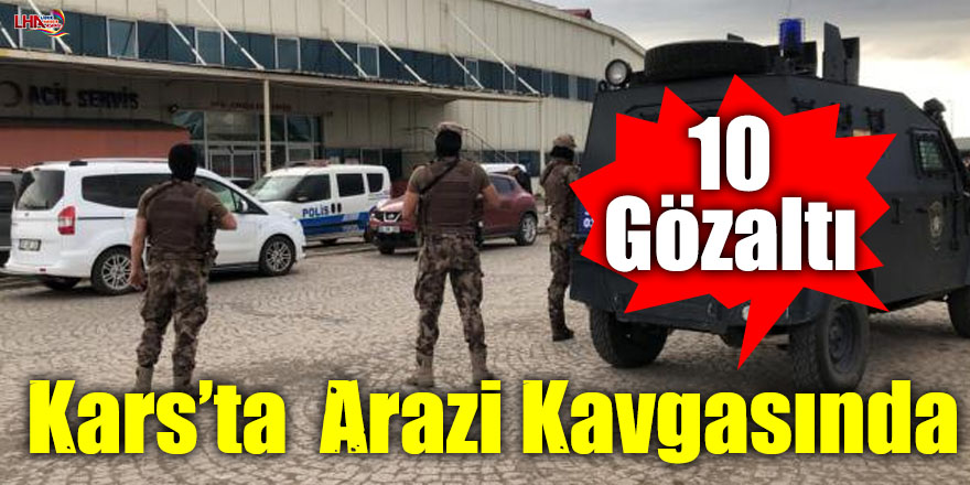 Kars'ta Arazi Kavgasında 10 Gözaltı