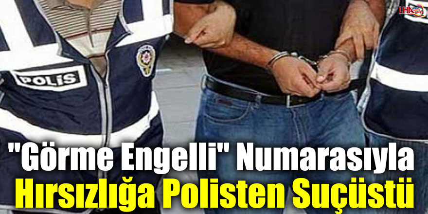 """""""Görme Engelli"""" Numarasıyla Hırsızlığa Polisten Suçüstü"""