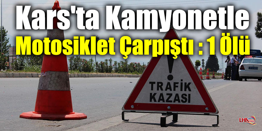 Kars'ta Kamyonetle Motosiklet Çarpıştı : 1 Ölü