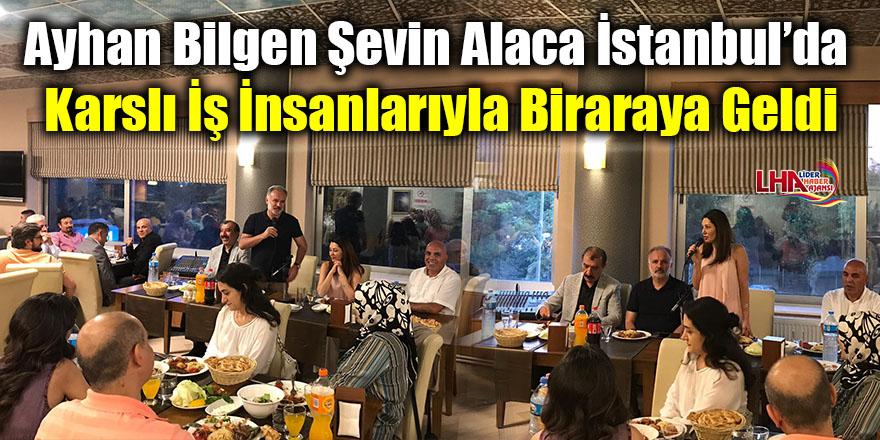 Ayhan Bilgen Şevin Alaca İstanbul'da Karslı İş insanlarıyla biraraya geldi