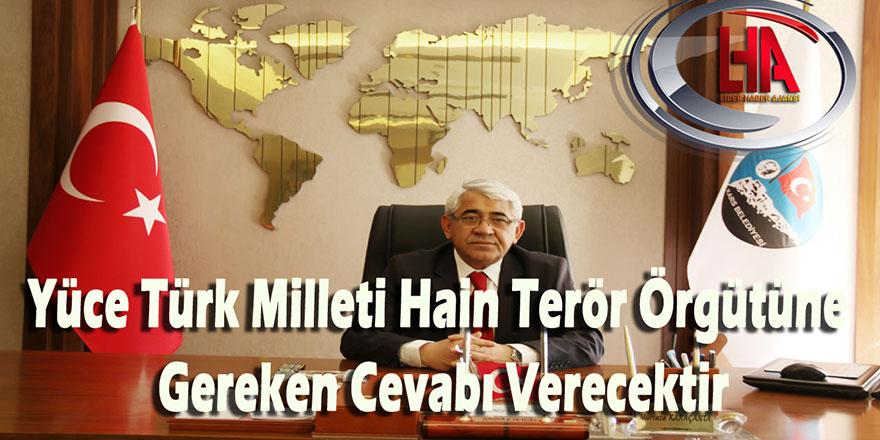 Yüce Türk Milleti Hain Terör Örgütüne Gereken Cevabı Verecektir