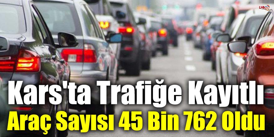 Kars'ta Trafiğe Kayıtlı Araç Sayısı 45 Bin 762 Oldu