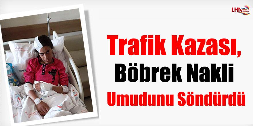 Trafik Kazası, Böbrek Nakli Umudunu Söndürdü