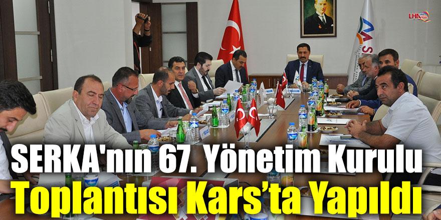 SERKA'nın 67. Yönetim Kurulu Toplantısı Kars'ta Yapıldı