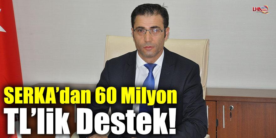 SERKA'dan 60 Milyon TL'lik Destek!