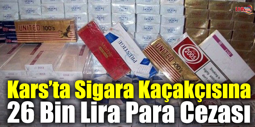 Kars'ta Sigara Kaçakçısına 26 Bin Lira Para Cezası