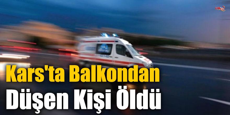 Kars'ta Balkondan Düşen Kişi Öldü